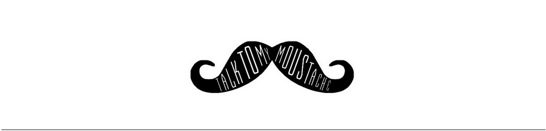 talk to my moustache