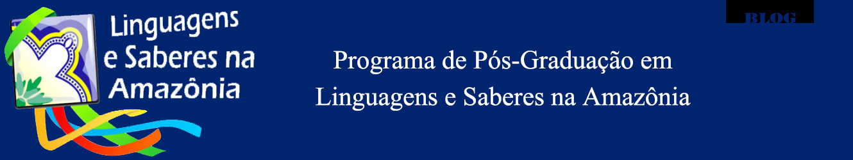 Programa de Pós- Graduação em Linguagens e Saberes na Amazônia