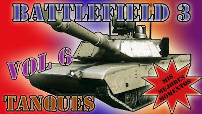 Volumen 6 de mi serie Mis Mejores Momentos con Tanques, Battlefield 3