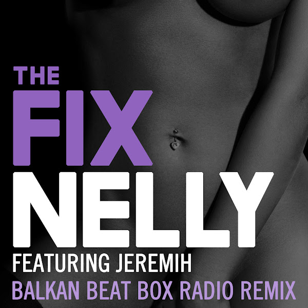 Nelly - The Fix (Balkan Beat Box Remix) [feat. Jeremih] - Single Cover