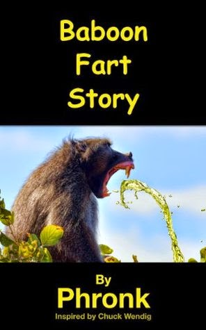 http://www.amazon.com/Baboon-Fart-Story-Phronk/dp/1312039477/ref=sr_1_1?s=books&ie=UTF8&qid=1429893962&sr=1-1&keywords=baboon+fart+story