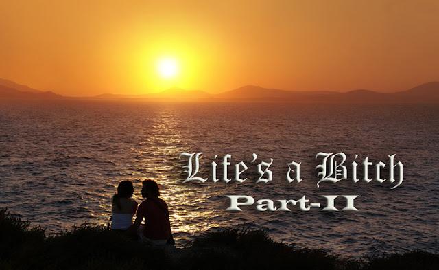 Life's a Bitch!! Part-2