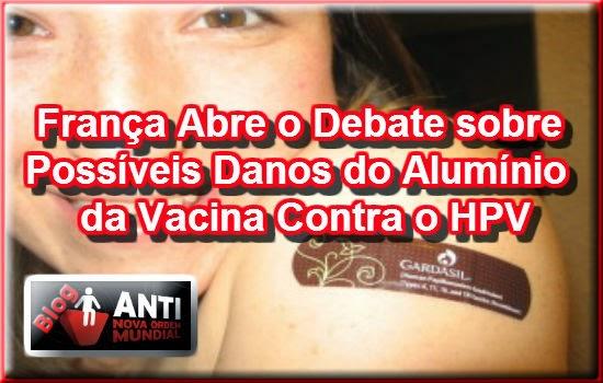 http://blog.antinovaordemmundial.com/2014/05/franca-abre-o-debate-sobre-possiveis-danos-do-aluminio-da-vacina-contra-o-hpv/