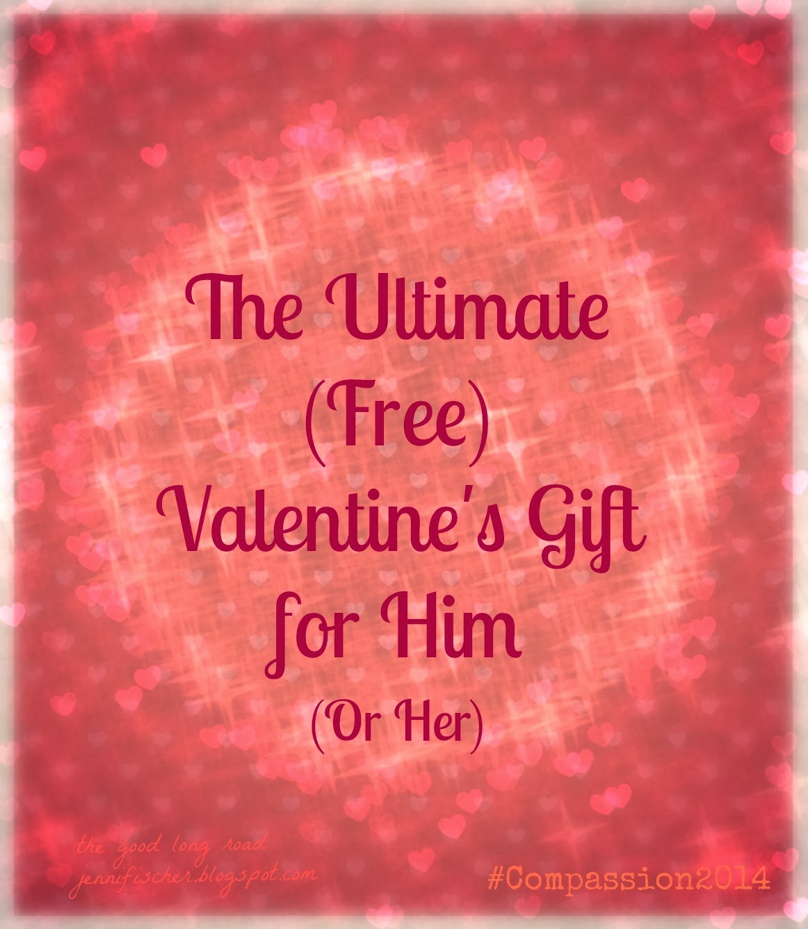 The Ultimate Free Valentine's Gift for Him...(or Her): A Simple Act of ...