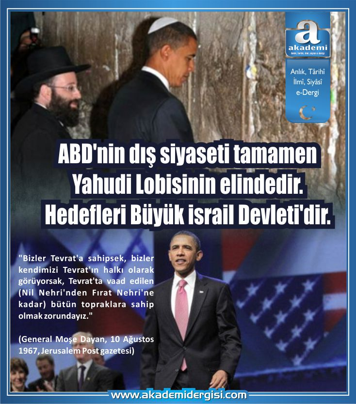 ABD'nin dış siyaseti tamamen Yahudi Lobisinin elindedir. Hedefleri Büyük İsrail Devleti'dir.