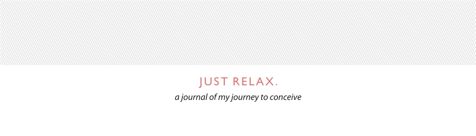 Just Relax. A Story of Infertility.
