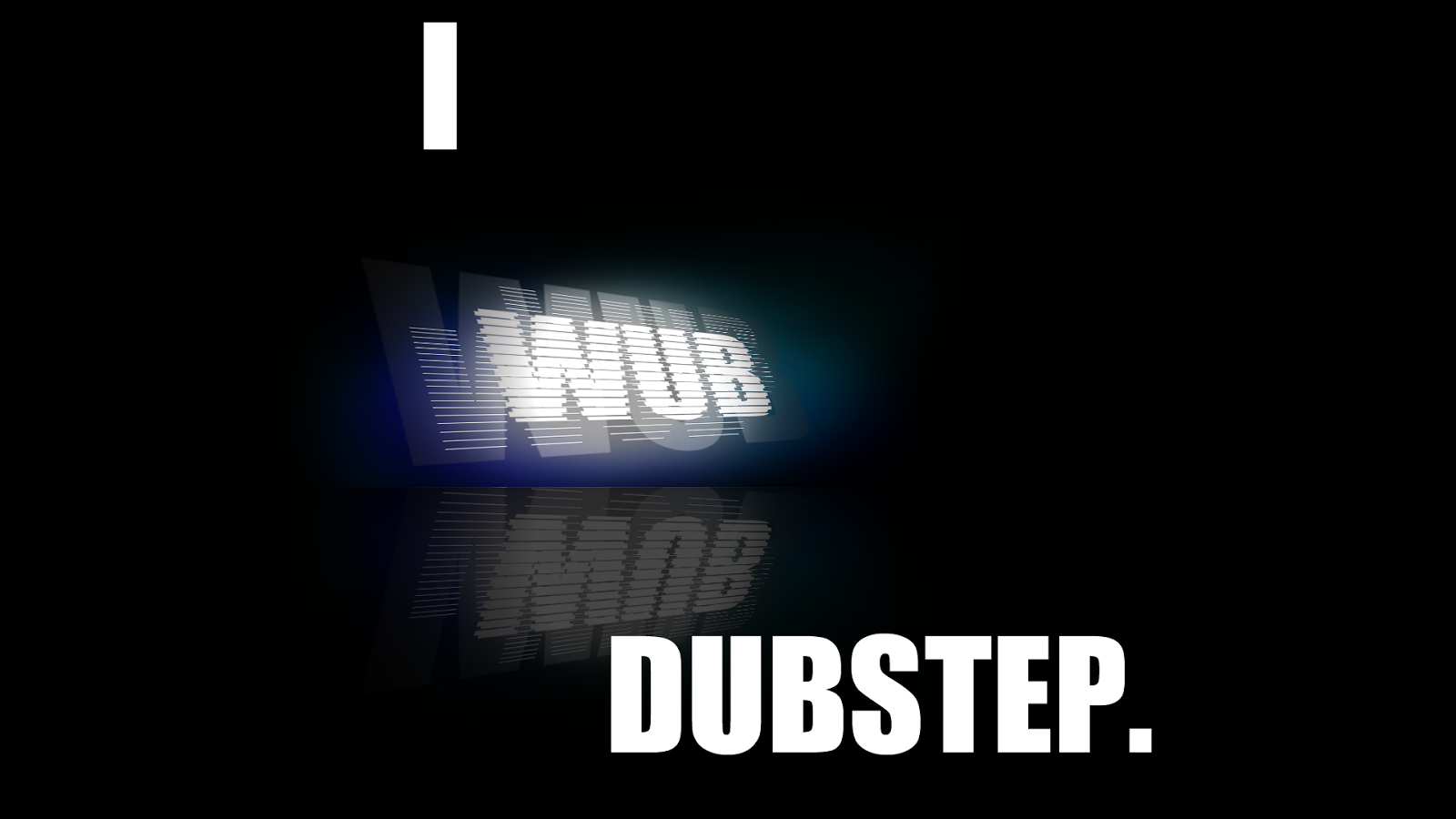 I WUB DUBSTEP  decembrie 2012