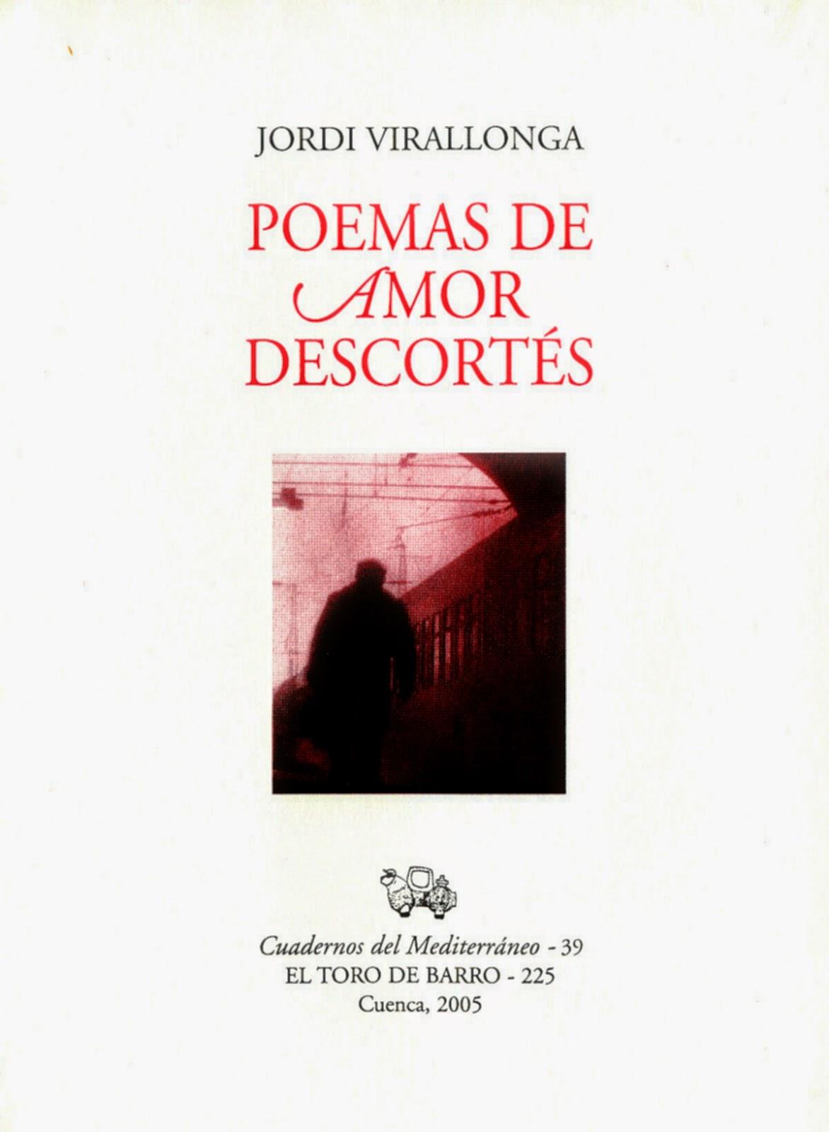 """Jordi Virallonga, """"Poemas de amor descortes"""", Col. Cuadernos del Mediterráneo, Ed. El Toro de Barro, Tarancón de Cuenca 2005"""