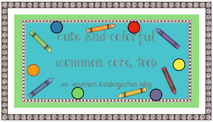 Cute and Colorful (Common Core, Too!) Ms. Scaccia\'s Kindergarten Blog