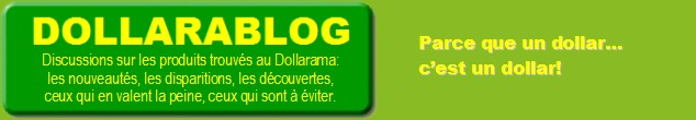 Dollarama + blogue = Dollarablog. Ici, on analyse des produits du Dollo!