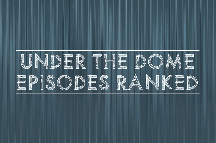 Under the Dome - Episodes Ranked