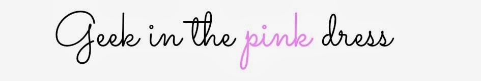 Geek In The Pink Dress