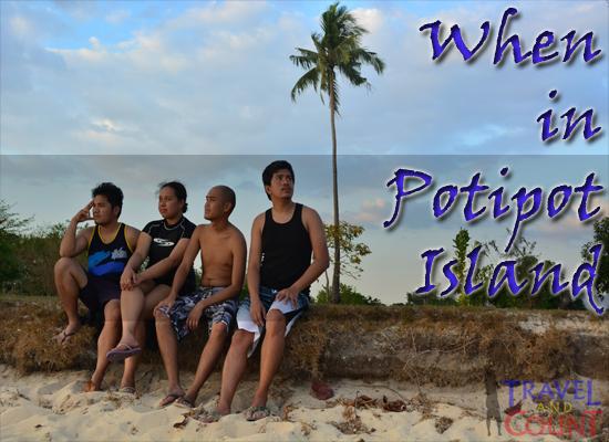 When in Potipot Island