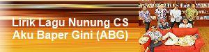 Lirik Lagu Nunung CS - Aku Baper Gini (ABG)