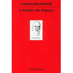 A Poética do Espaço - Gaston Bachelard