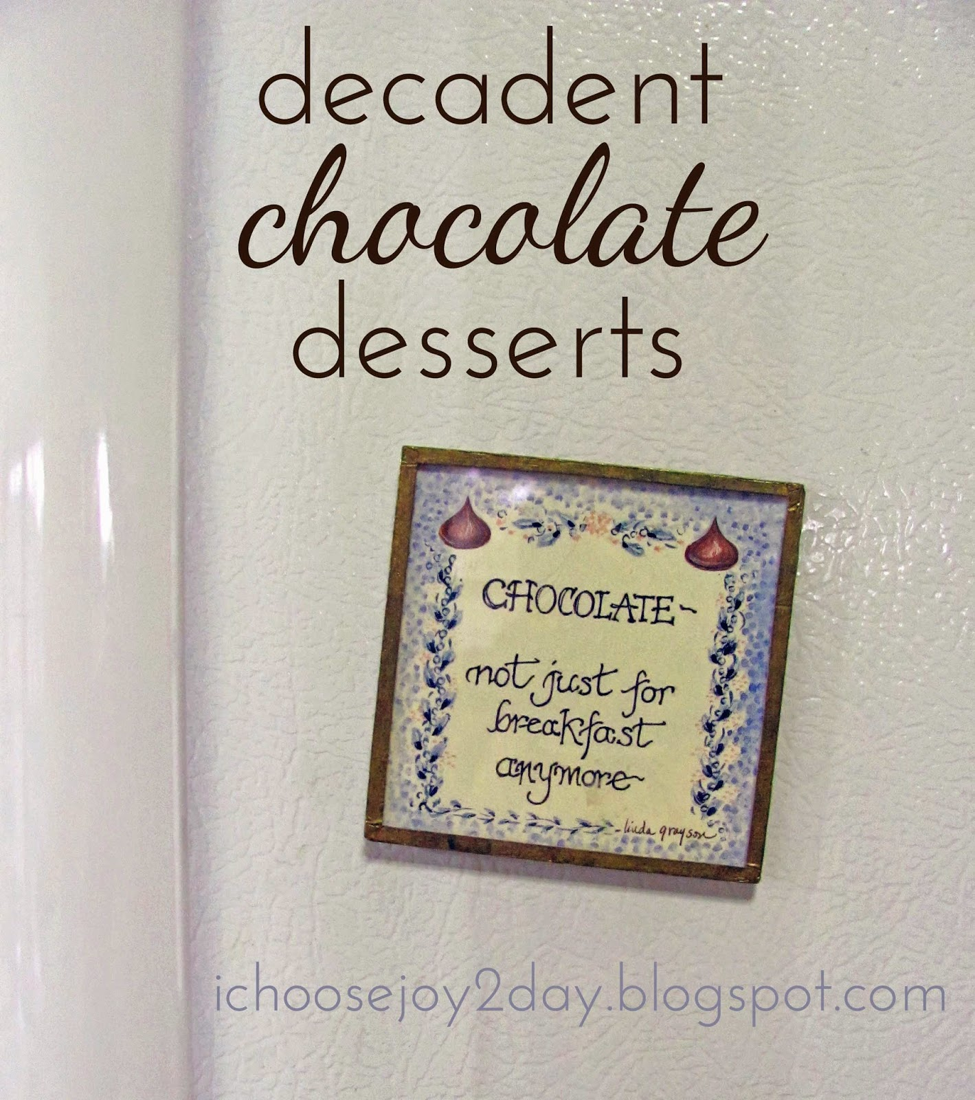 http://ichoosejoy2day.blogspot.com/2014/11/decadent-chocolate-desserts.html