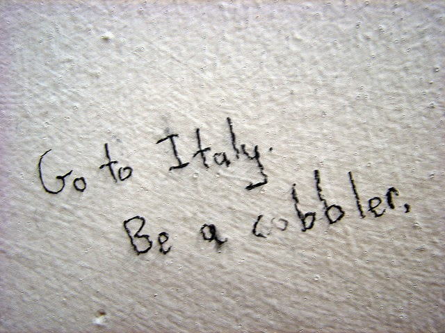 Go to Italy, be a cobbler.