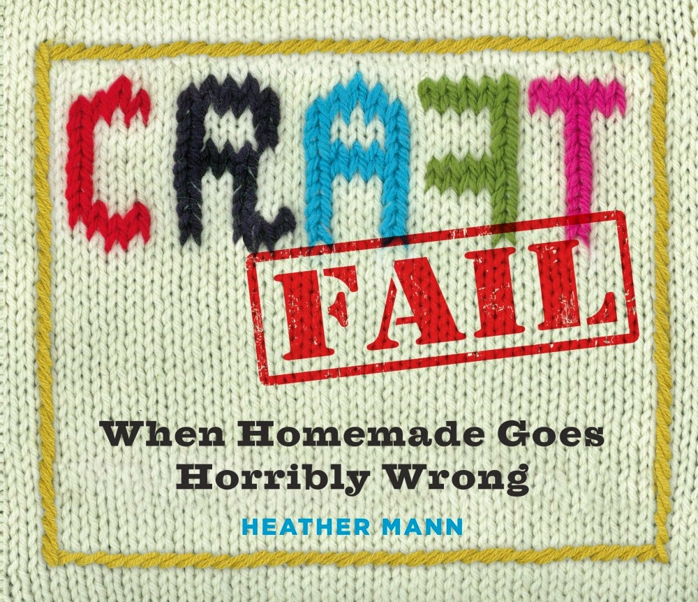 Craft Fail by Heather Mann