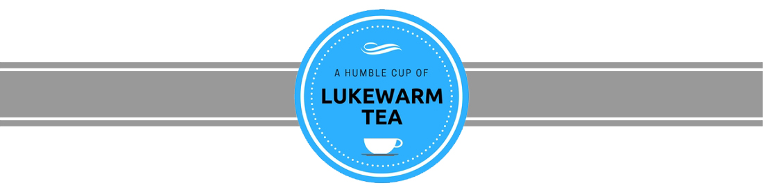 A Humble Cup of Lukewarm Tea