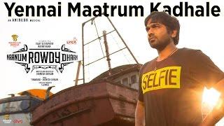 Naanum Rowdy Dhaan – Yennai Maatrum Kadhale _ Lyric Video _ Sid Sriram,Anirudh _ Vignesh Shivan