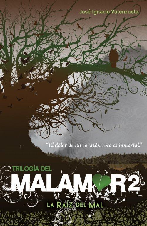 JUVENIL: Trilogía del Malamor 2, La Raíz del Mal : José Ignacio Valenzuela [Alfaguara, 2013] (Internacional) PORTADA