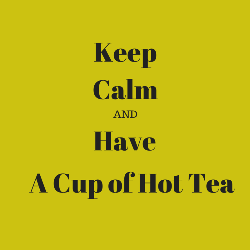 Keep Calm and Have a Cup of Hot Tea. Celebrate Hot Tea Month