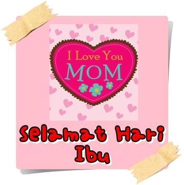 Hari Ibu, Selamat Hari Ibu, Happy Mothers Day, Ibu, Mama, Emak, Bonda, Kasih Ibu