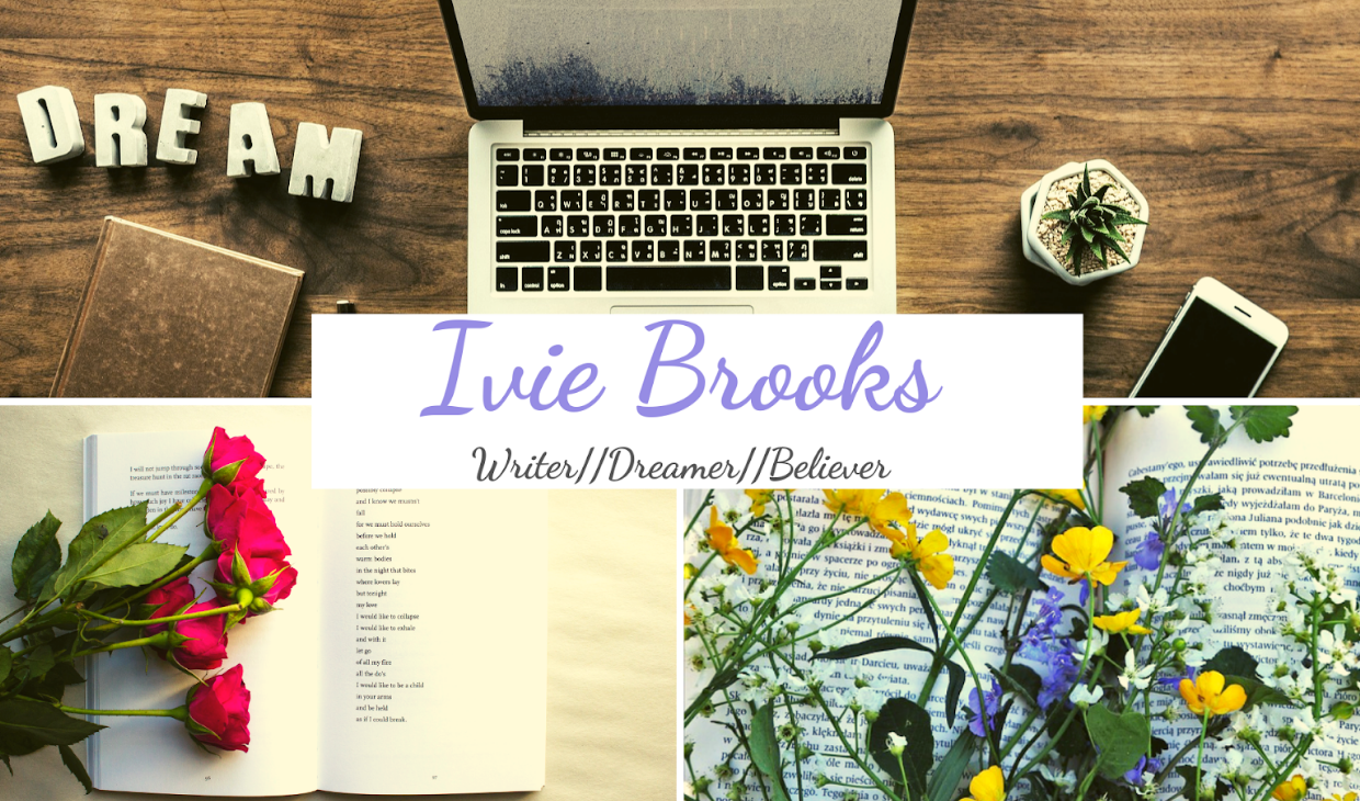 Ivie Brooks| Writer//Dreamer//Believer
