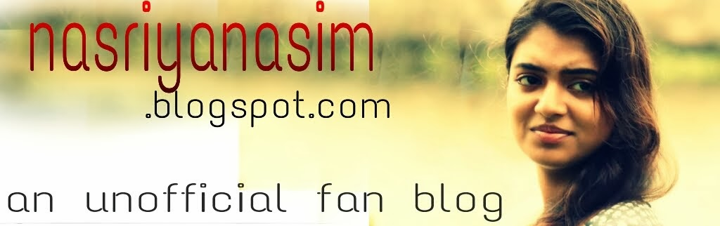 NASRIYA NASIM FAN BLOG (UNOFFICIAL), NASRIYA PHOTOS, VIDEOS , UPCOMING MOVIES AND MORE..