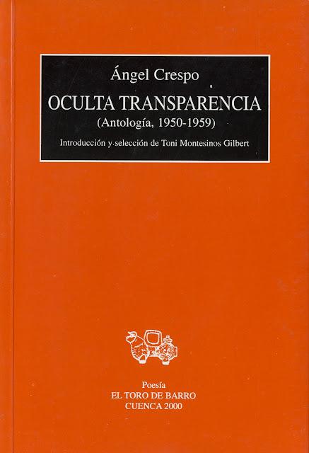 """Ángel Crespo, """"Oculta transparencia"""" (Antología 1950-1959), Introd. Toni Montesinos Gilbert. Ed. El Toro de Barro, Tarancón de Cuenca 2000."""
