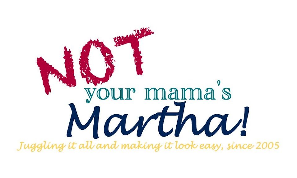 Not Your Mama&#39;s Martha!