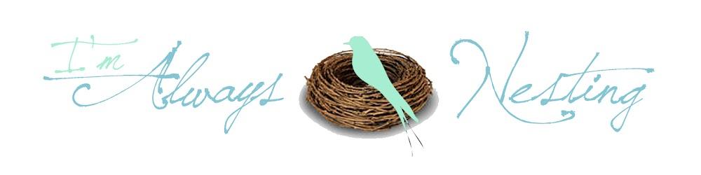 I'm Always Nesting
