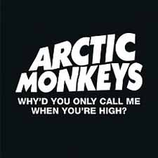 Arctic Monkeys - Why'd You Only Call Me When You're High Single