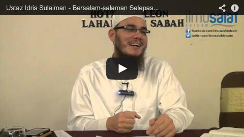Ustaz Idris Sulaiman – Bersalam-salaman Selepas Solat Berjemaah