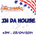 #341 IN DA HOUSE 25/04/2014