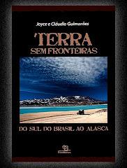 Terra sem fronteiras, do sul do Brasil ao Alasca (Joyce e Cláudio Guimarães)