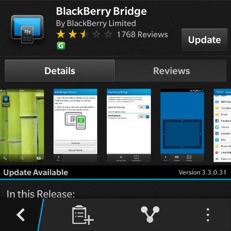 Para aquellos de ustedes que tienen una Playbook y han estado utilizando la aplicación BlackBerry Bridge, el día de ayer se ha lanzado una actualización en el BlackBerry World. Esta última actualización trae la aplicación a la versión 3.3.0.31 y parece que han solucionado el problema de notificaciones menores que han experimentado algunos usuarios. A pesar de que esta es una actualización muy pequeña que es genial para ver que BlackBerry se preocupa por lo mas mínimo y llevan a cabo correcciones según sea necesario. Así que si usted tiene instaladoBlackBerry Bridge puede actualizar la aplicación aquí.