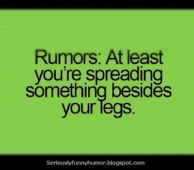 Rumors: At least you're spreading something besides your legs