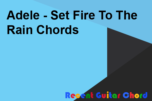 Adele - Set Fire To The Rain Chords