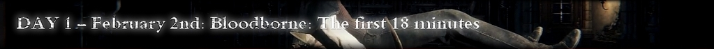 Bloodborne IGN First Day 1