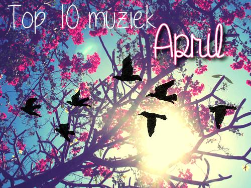 MIJN TOP 10 MUZIEK ♥ APRIL ♥