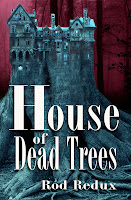 My Newest Novel House of Dead Trees