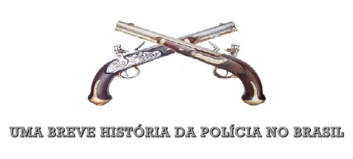 Uma breve história da polícia no Brasil.