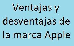 Apple, Ventajas, Desventajas, Marca,