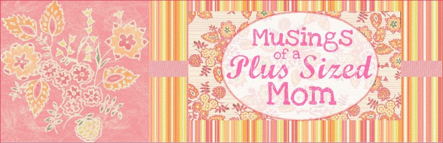 Musings of a Plus Sized Mom