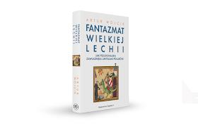 Książka Fantazmat Wielkiej Lechii już w przedsprzedaży!