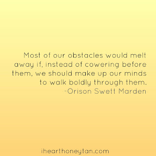 """Most of our obstacles would melt away if, instead of cowering before them, we should make up our minds to walk boldly through them."" -- Orison Swett Marden"