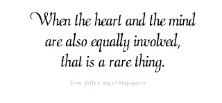 When the heart and the mind are also equally involved, that is a rare thing.