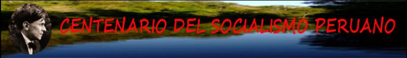 CENTENARIO DEL SOCIALISMO PERUANO