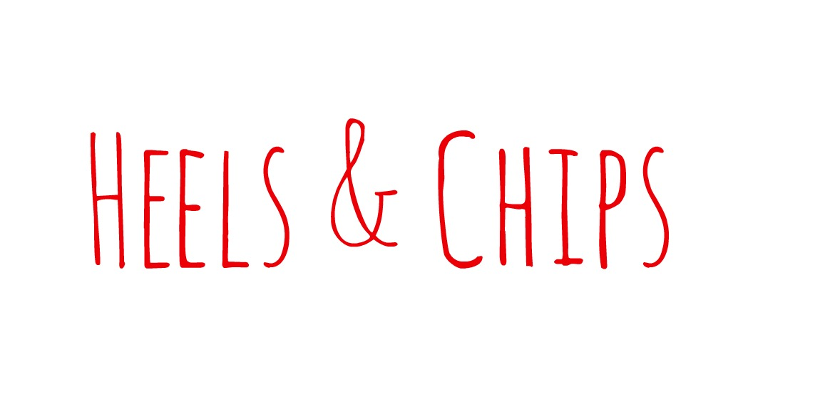 Heels & Chips
